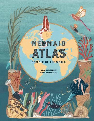 The Mermaid Atlas: Merfolk of the World (Hardback)