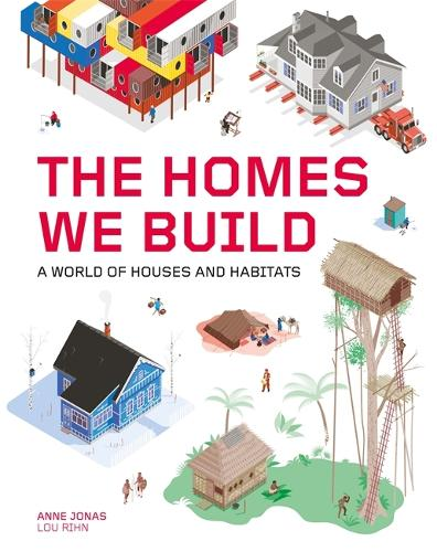 The Homes We Build: A World of Houses and Habitats (Hardback)