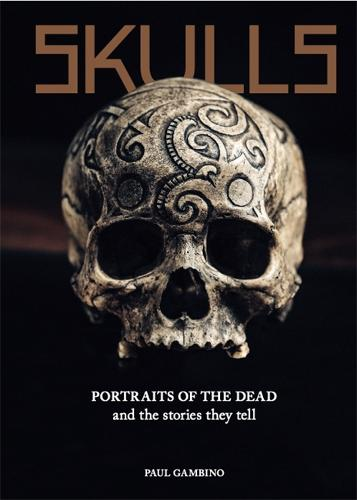 Skulls: Portraits of the Dead and the Stories They Tell (Hardback)