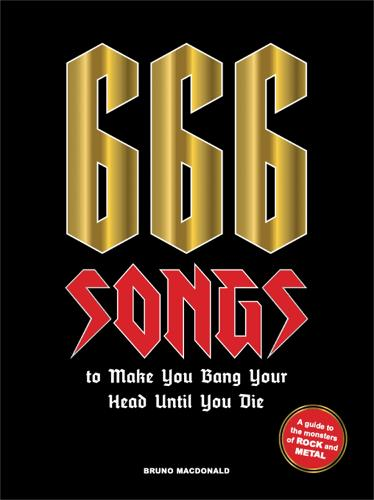666 Songs to Make You Bang Your Head Until You Die: A Guide to the Monsters of Rock and Metal (Hardback)