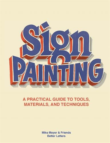Sign Painting: A practical guide to tools, materials, and techniques (Hardback)