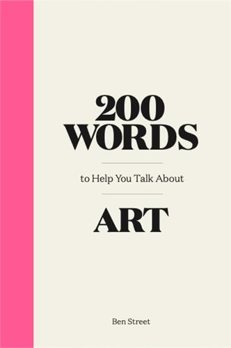 200 Words to Help You Talk About Art - 200 Words (Hardback)