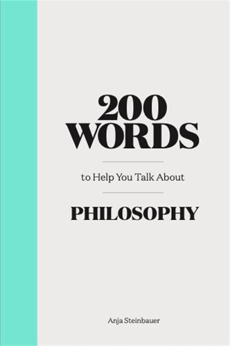 200 Words to Help You Talk About Philosophy - 200 Words (Hardback)