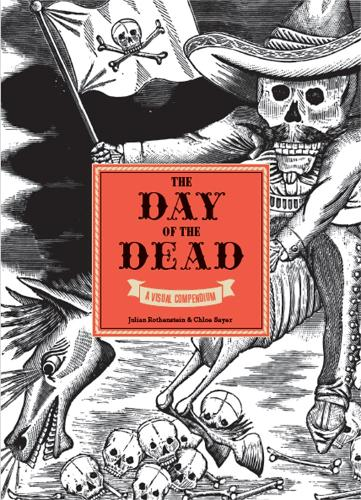 The Day of the Dead: A Visual Compendium (Hardback)