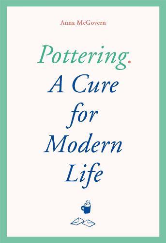 Pottering: A Cure for Modern Life (Hardback)
