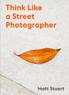 Think Like a Street Photographer (Paperback)
