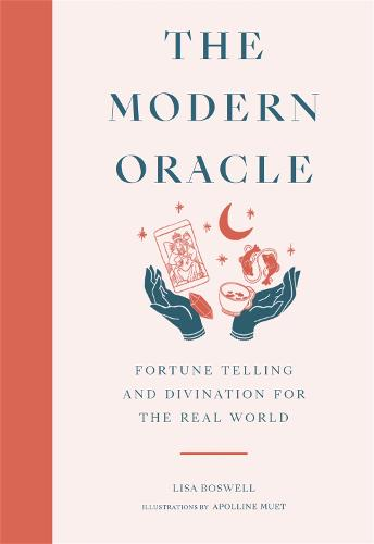The Modern Oracle: Fortune Telling and Divination for the Real World (Hardback)