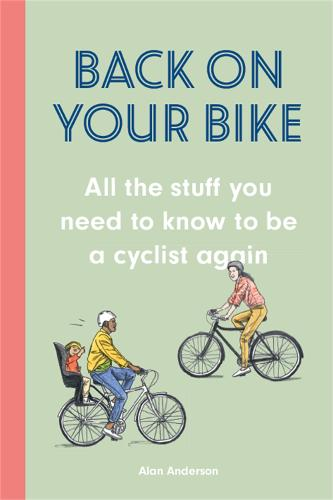 Back on Your Bike: All the Stuff You Need to Know to be a Cyclist Again (Hardback)