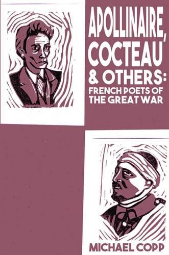 Apollinaire, Cocteau & Others: French Poets of the Great War (Hardback)