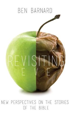 Revisiting Eve: New Perspectives on the Stories of the Bible (Hardback)