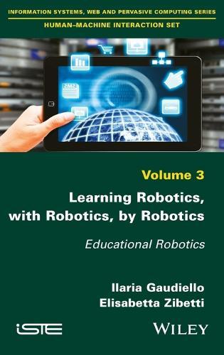 Learning Robotics, with Robotics, by Robotics: Educational Robotics (Hardback)