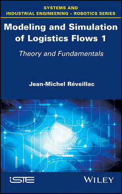 Modeling and Simulation of Logistics Flows 1: Theory and Fundamentals (Hardback)