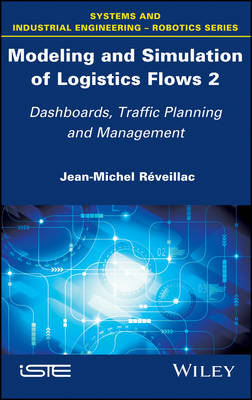 Modeling and Simulation of Logistics Flows 2: Dashboards, Traffic Planning and Management (Hardback)