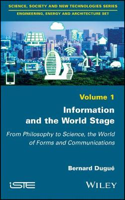 Information and the World Stage: From Philosophy to Science, the World of Forms and Communications (Hardback)