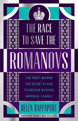 The Race to Save the Romanovs: The Truth Behind the Secret Plans to Rescue Russia's Imperial Family (Hardback)