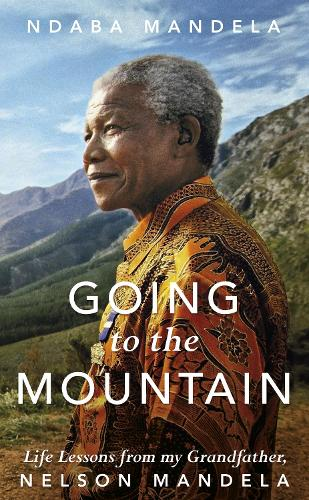 Going to the Mountain: Life Lessons from my Grandfather, Nelson Mandela (Hardback)