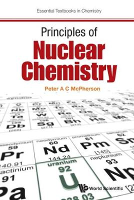 Principles Of Nuclear Chemistry - Essential Textbooks in Chemistry (Hardback)