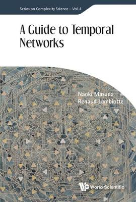 Guide To Temporal Networks, A - Series On Complexity Science 4 (Hardback)
