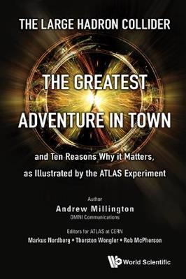 Large Hadron Collider, The: The Greatest Adventure In Town And Ten Reasons Why It Matters, As Illustrated By The Atlas Experiment (Hardback)