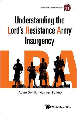 Understanding The Lord's Resistance Army Insurgency - Insurgency And Terrorism Series 11 (Hardback)