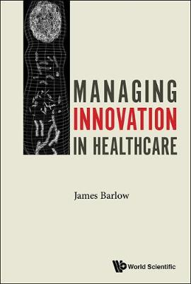 Managing Innovation In Healthcare (Hardback)