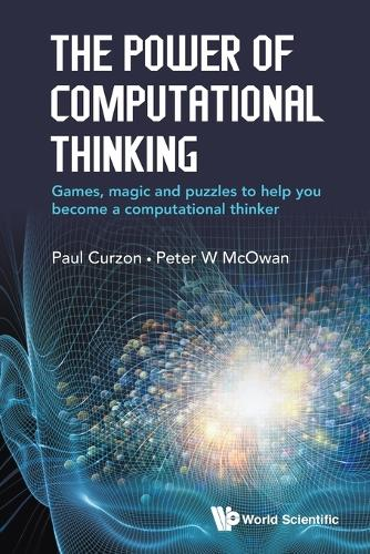 Power Of Computational Thinking, The: Games, Magic And Puzzles To Help You Become A Computational Thinker (Paperback)