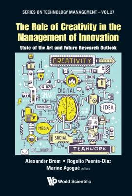 Role Of Creativity In The Management Of Innovation, The: State Of The Art And Future Research Outlook - Series on Technology Management 27 (Hardback)