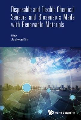 Disposable And Flexible Chemical Sensors And Biosensors Made With Renewable Materials (Hardback)