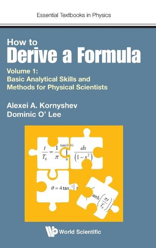 How To Derive A Formula - Volume 1: Basic Analytical Skills And Methods For Physical Scientists - Essential Textbooks in Physics (Hardback)