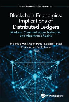 Blockchain Economics: Implications Of Distributed Ledgers - Markets, Communications Networks, And Algorithmic Reality - Between Science And Economics 1 (Hardback)