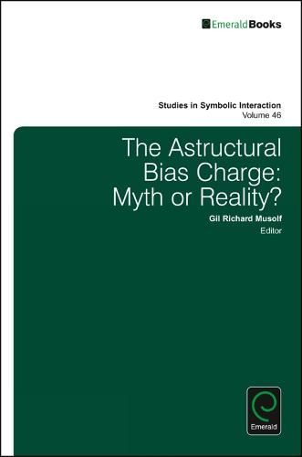 The Astructural Bias Charge: Myth or Reality? - Studies in Symbolic Interaction 46 (Hardback)