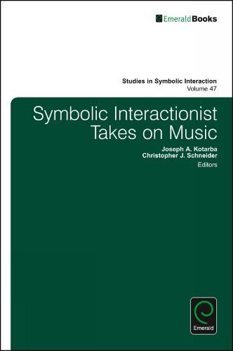 Symbolic Interactionist Takes on Music - Studies in Symbolic Interaction 47 (Hardback)