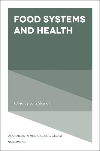 Food Systems and Health - Advances in Medical Sociology 18 (Hardback)