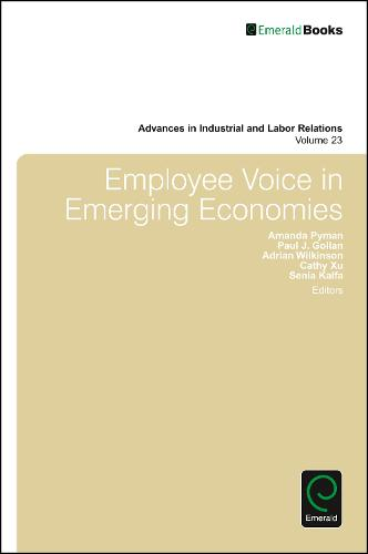 Employee Voice in Emerging Economies - Advances in Industrial and Labor Relations 23 (Hardback)