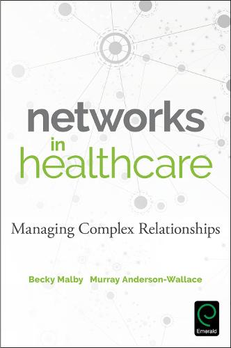 Networks in Healthcare: Managing Complex Relationships (Paperback)