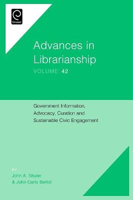 Government Information, Advocacy, Curation and Sustainable Civic Engagement - Advances in Librarianship 43 (Hardback)