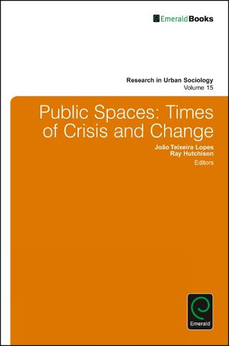 Public Spaces: Times of Crisis and Change - Research in Urban Sociology 15 (Hardback)