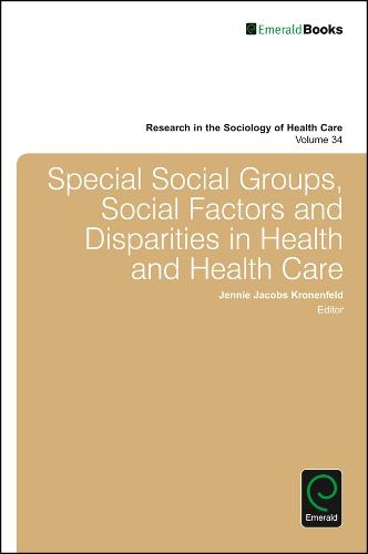 Special Social Groups, Social Factors and Disparities in Health and Health Care - Research in the Sociology of Health Care 34 (Hardback)