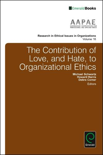 The Contribution of Love, and Hate, to Organizational Ethics - Research in Ethical Issues in Organizations 16 (Hardback)