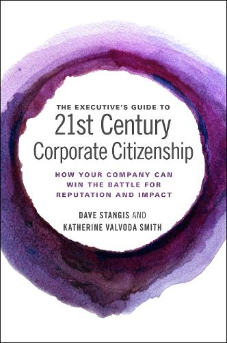The Executive's Guide to 21st Century Corporate Citizenship: How your Company Can Win the Battle for Reputation and Impact (Hardback)