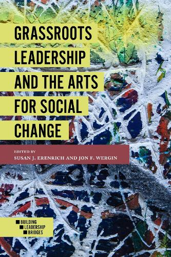 Grassroots Leadership and the Arts For Social Change - Building Leadership Bridges (Paperback)