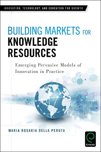 Building Markets for Knowledge Resources: Emerging Pervasive Models of Innovation in Practice (Hardback)