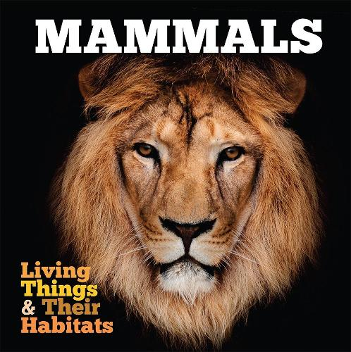 Living Things and Their Habitats: Mammals - Living Things and Their Habitats (Hardback)