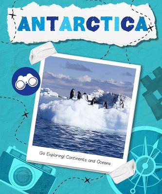Antarctica - Go Exploring! Continents and Oceans (Hardback)