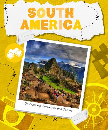 South America - Go Exploring! Continents and Oceans (Hardback)