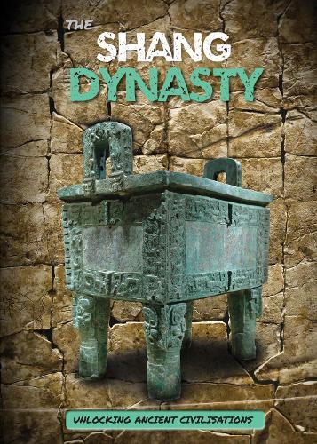 The Shang Dynasty - Unlocking Ancient Civilisations (Hardback)