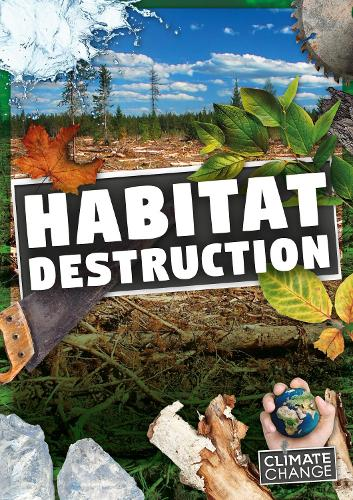 Habitat Destruction - Climate Change (Hardback)