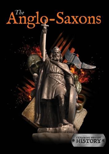 The Anglo-Saxons - Exploring British History (Hardback)