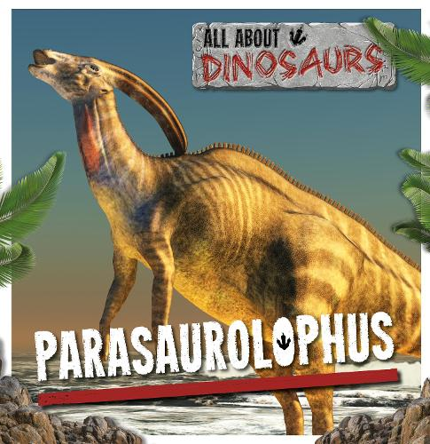 Parasaurolophus - All About Dinosaurs (Hardback)