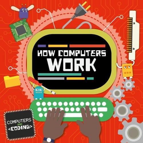 How Computers Work - Computers and Coding (Hardback)